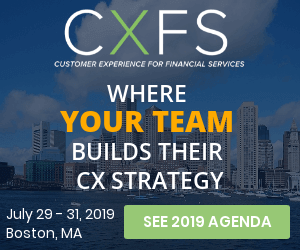 Customer Experience for Financial Services (CXFS) | July 29-31, 2019 | Westin Copley Place, Boston, MA